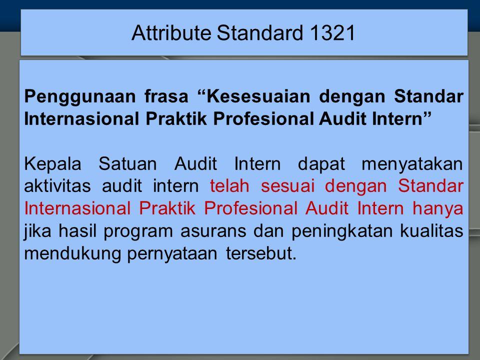 Attribute Standard 1321 Penggunaan frasa Kesesuaian dengan Standar Internasional Praktik Profesional Audit Intern