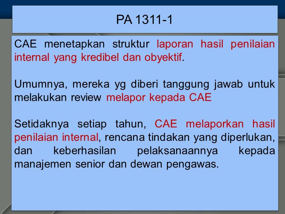 PA 1311-1 CAE menetapkan struktur laporan hasil penilaian internal yang kredibel dan obyektif.