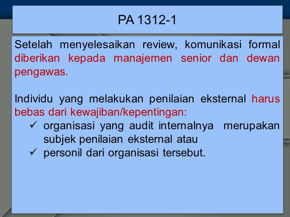 PA 1312-1 Setelah menyelesaikan review, komunikasi formal diberikan kepada manajemen senior dan dewan pengawas.