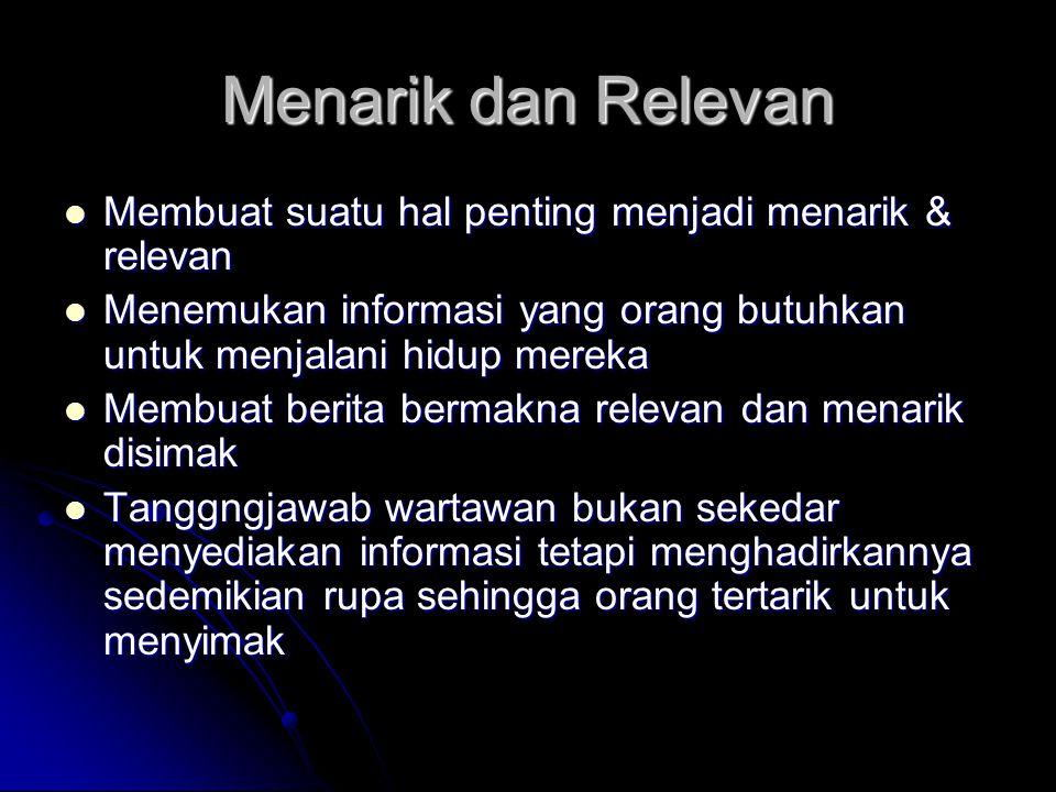 Menarik dan Relevan Membuat suatu hal penting menjadi menarik & relevan. Menemukan informasi yang orang butuhkan untuk menjalani hidup mereka.