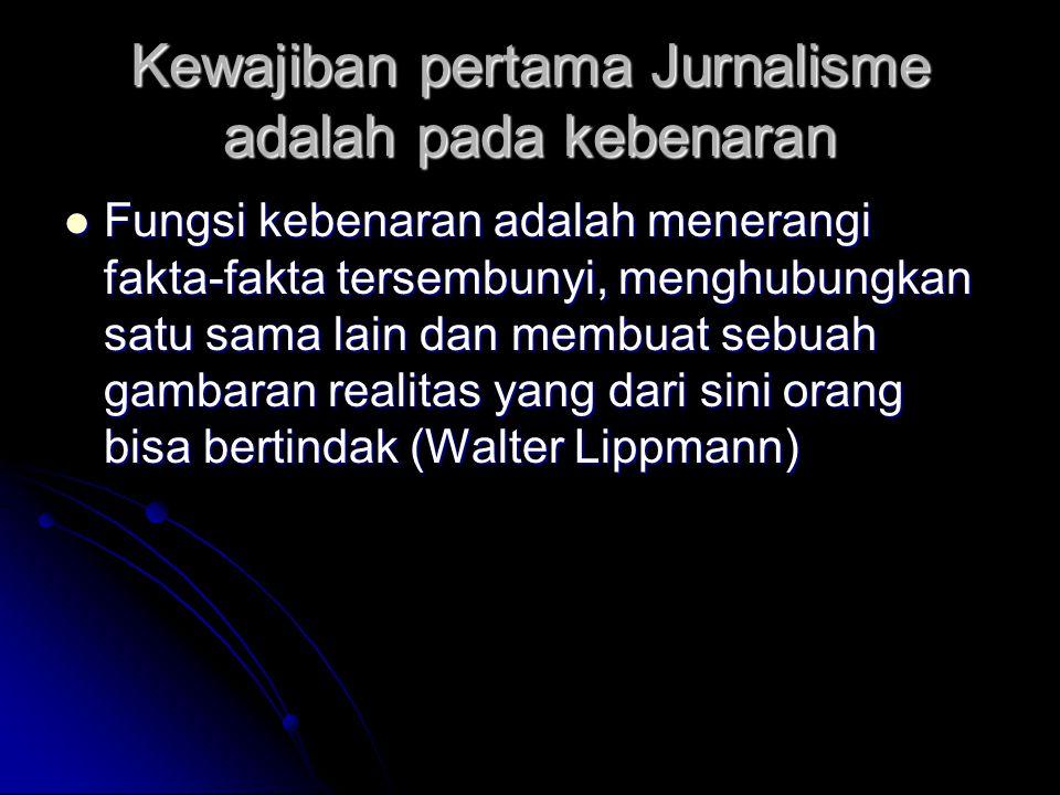 Kewajiban pertama Jurnalisme adalah pada kebenaran