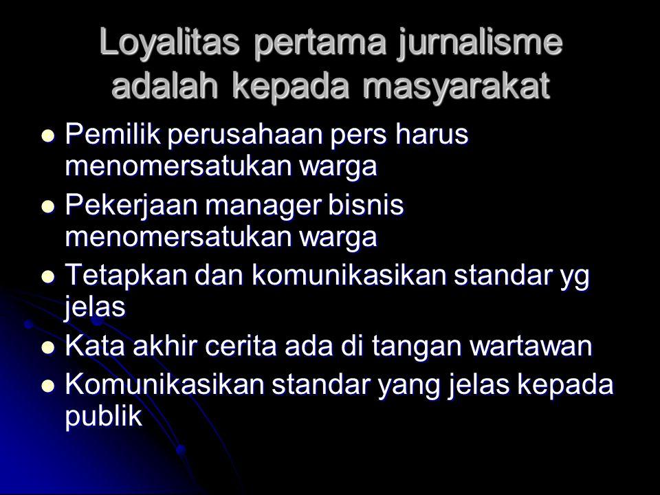 Loyalitas pertama jurnalisme adalah kepada masyarakat