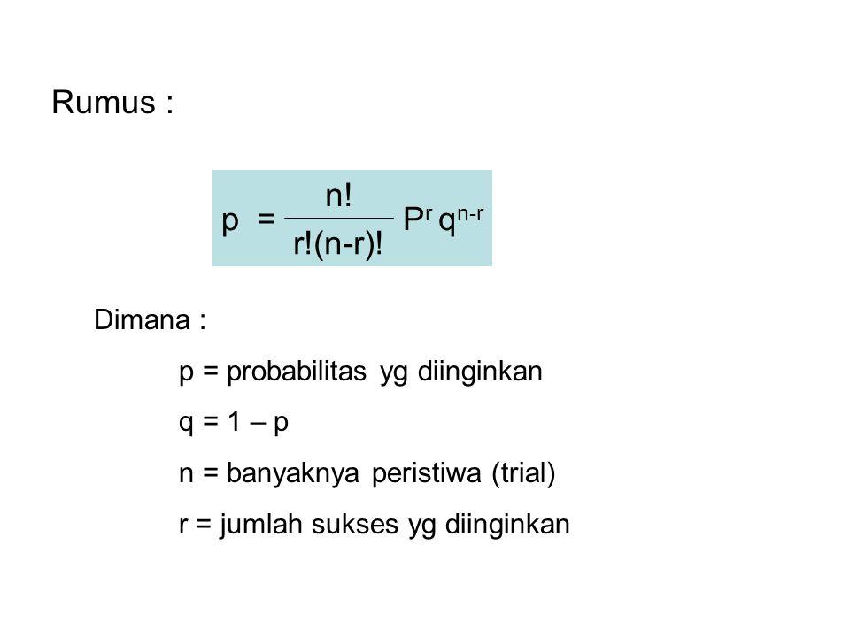 Rumus : p = n! Pr qn-r r!(n-r)! Dimana :
