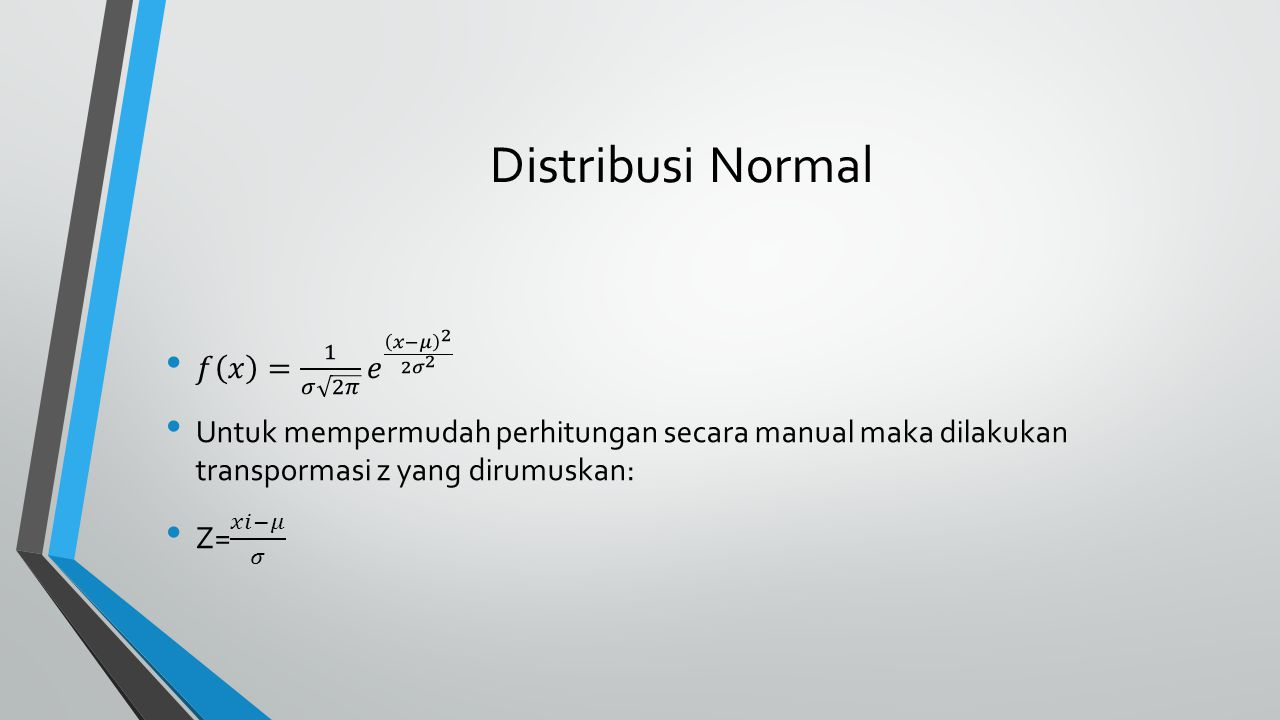 Distribusi Normal 𝑓 𝑥 = 1 𝜎 2𝜋 𝑒 𝑥−𝜇 2 2𝜎 2