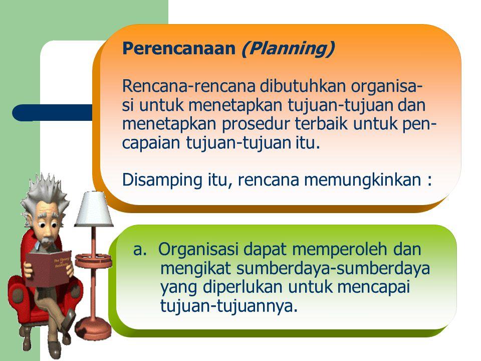 a. Organisasi dapat memperoleh dan