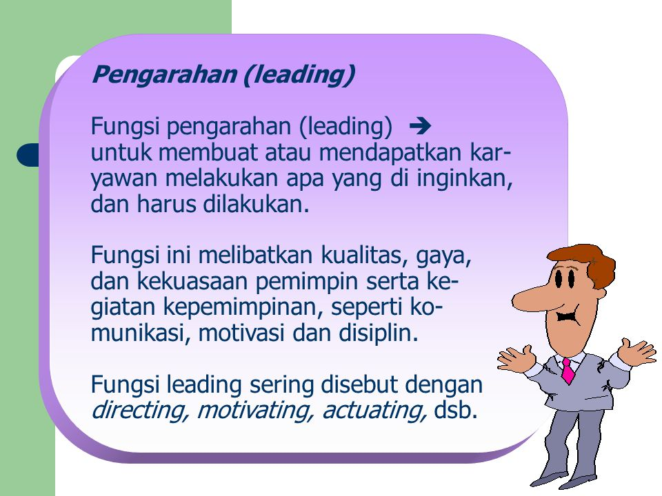 Pengarahan (leading) Fungsi pengarahan (leading)  untuk membuat atau mendapatkan kar- yawan melakukan apa yang di inginkan,