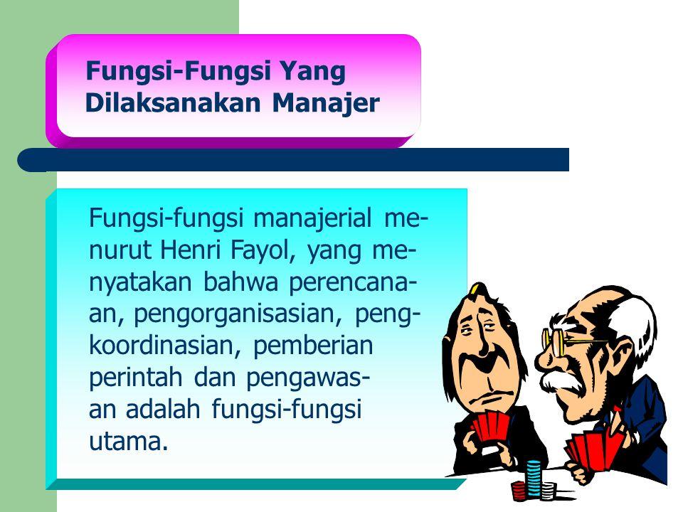 Fungsi-fungsi manajerial me- nurut Henri Fayol, yang me-