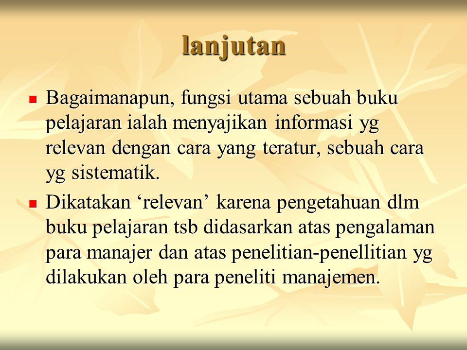 lanjutan Bagaimanapun, fungsi utama sebuah buku pelajaran ialah menyajikan informasi yg relevan dengan cara yang teratur, sebuah cara yg sistematik.