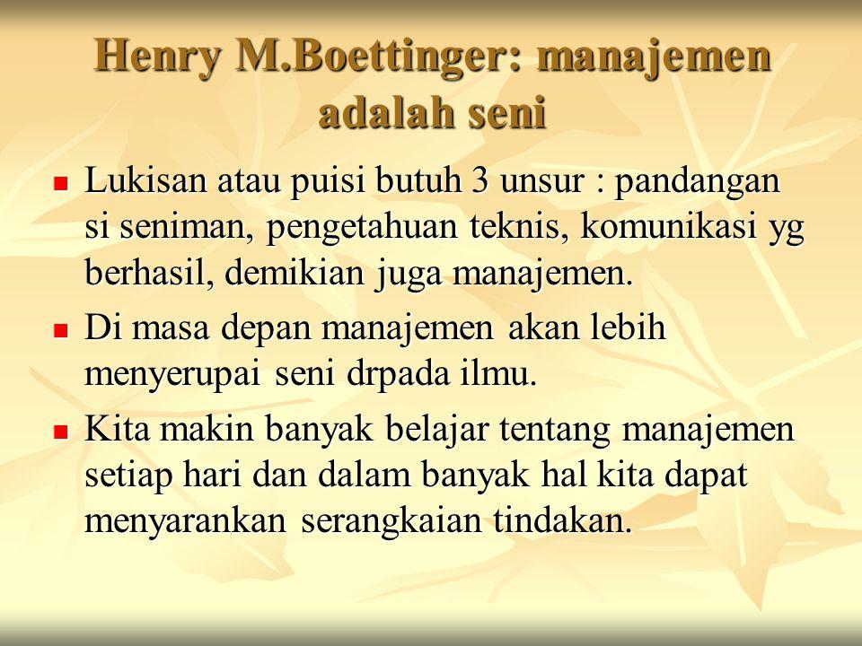 Henry M.Boettinger: manajemen adalah seni