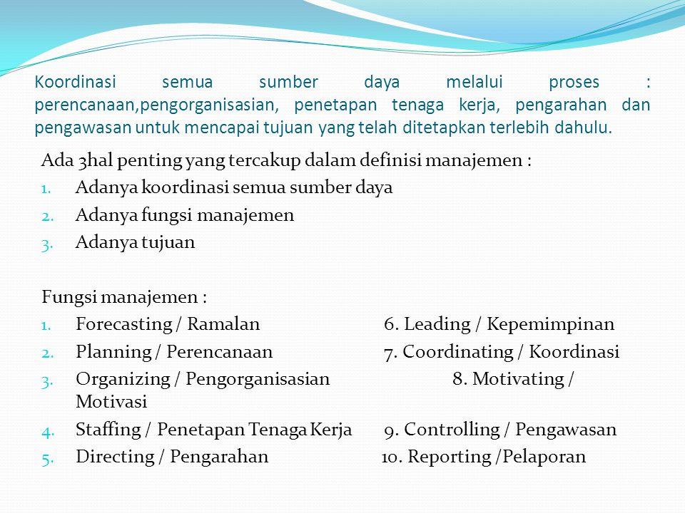 Koordinasi semua sumber daya melalui proses : perencanaan,pengorganisasian, penetapan tenaga kerja, pengarahan dan pengawasan untuk mencapai tujuan yang telah ditetapkan terlebih dahulu.