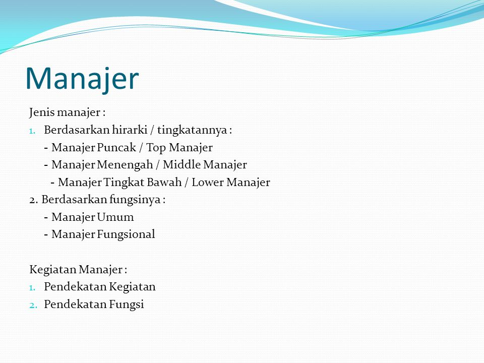 Manajer Jenis manajer : Berdasarkan hirarki / tingkatannya :