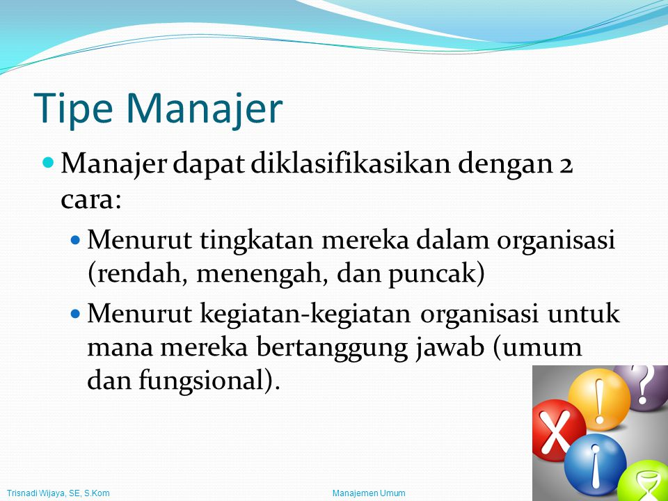 Tipe Manajer Manajer dapat diklasifikasikan dengan 2 cara: