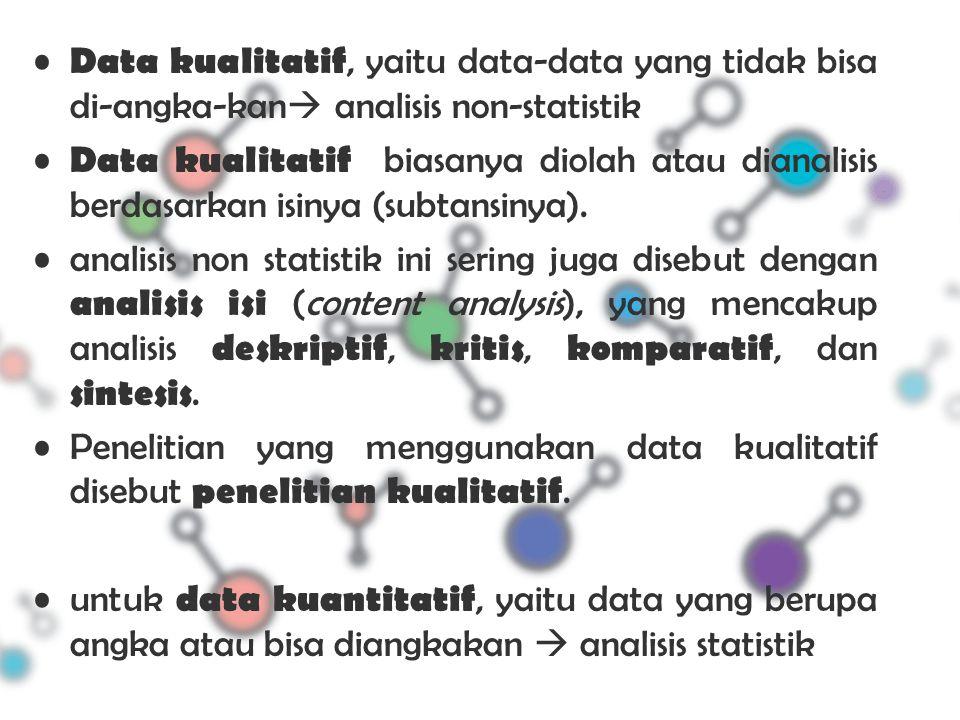 Data kualitatif, yaitu data-data yang tidak bisa di-angka-kan analisis non-statistik