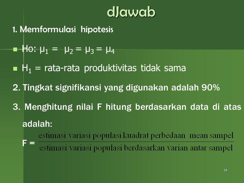dJawab 1. Memformulasi hipotesis Ho: µ1 = µ2 = µ3 = µ4