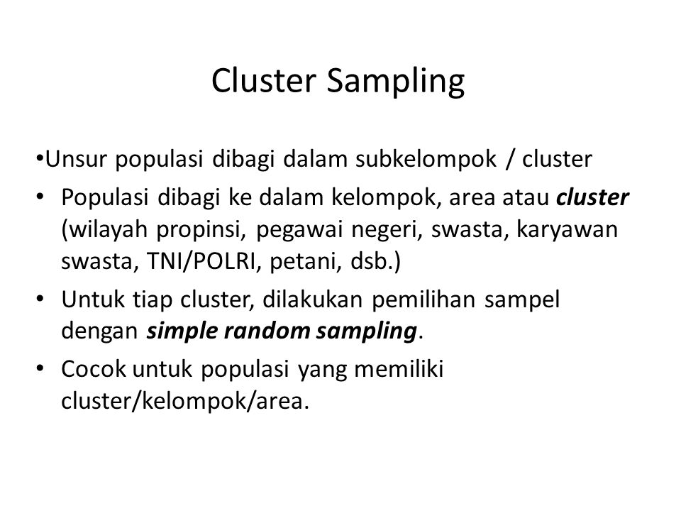 Cluster Sampling Unsur populasi dibagi dalam subkelompok / cluster