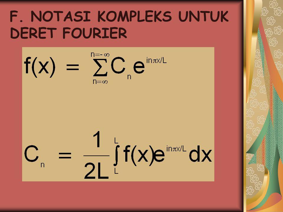F. NOTASI KOMPLEKS UNTUK DERET FOURIER