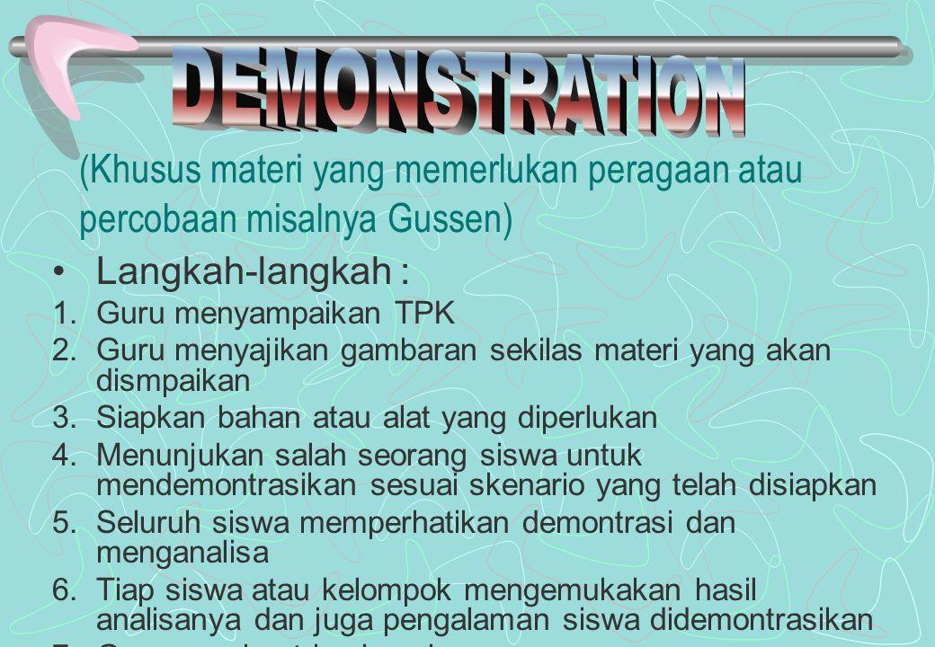 DEMONSTRATION (Khusus materi yang memerlukan peragaan atau percobaan misalnya Gussen) Langkah-langkah :