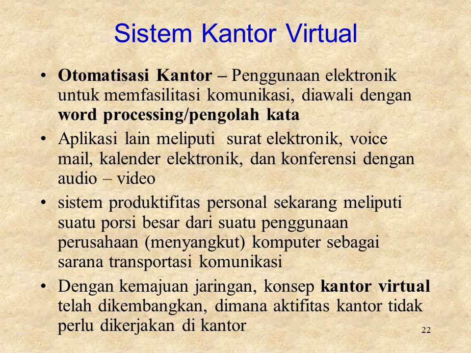 Sistem Kantor Virtual Otomatisasi Kantor – Penggunaan elektronik untuk memfasilitasi komunikasi, diawali dengan word processing/pengolah kata.