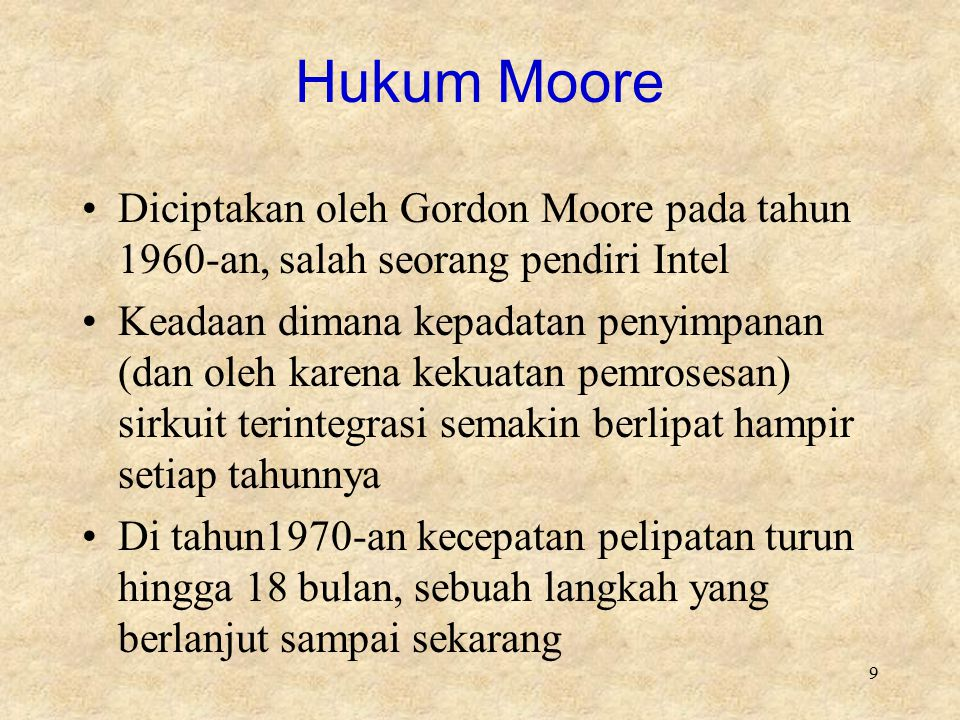 Hukum Moore Diciptakan oleh Gordon Moore pada tahun 1960-an, salah seorang pendiri Intel.