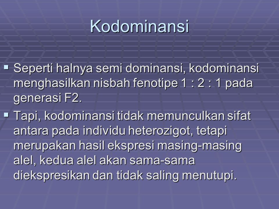 Kodominansi Seperti halnya semi dominansi, kodominansi menghasilkan nisbah fenotipe 1 : 2 : 1 pada generasi F2.