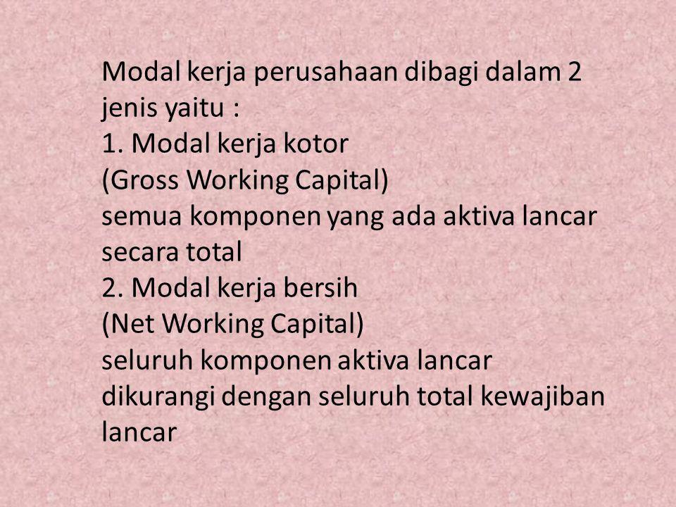 Modal kerja perusahaan dibagi dalam 2 jenis yaitu : 1