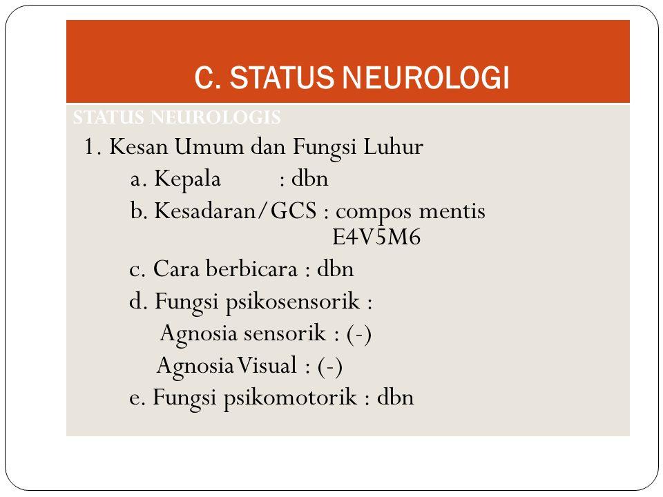 C. STATUS NEUROLOGI a. Kepala : dbn