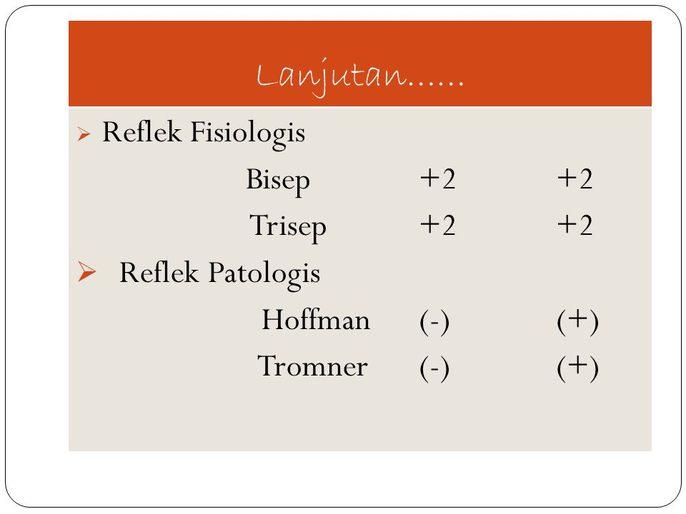 Lanjutan…… Bisep +2 +2 Trisep +2 +2 Reflek Patologis Hoffman (-) (+)