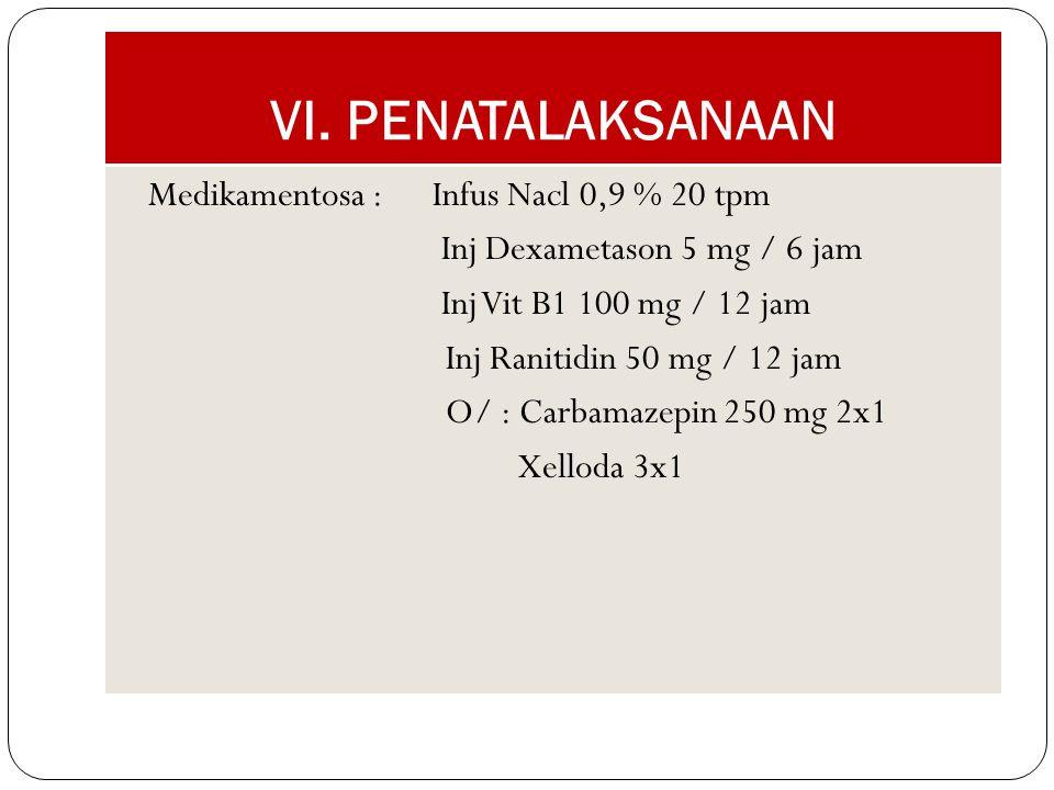 VI. PENATALAKSANAAN Medikamentosa : Infus Nacl 0,9 % 20 tpm