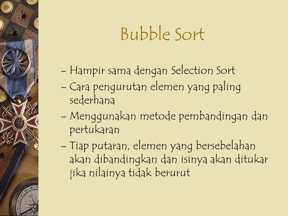 Bubble Sort Hampir sama dengan Selection Sort