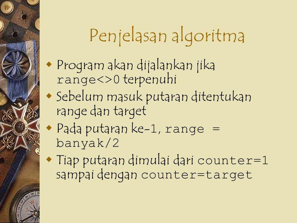 Penjelasan algoritma Program akan dijalankan jika range<>0 terpenuhi. Sebelum masuk putaran ditentukan range dan target.