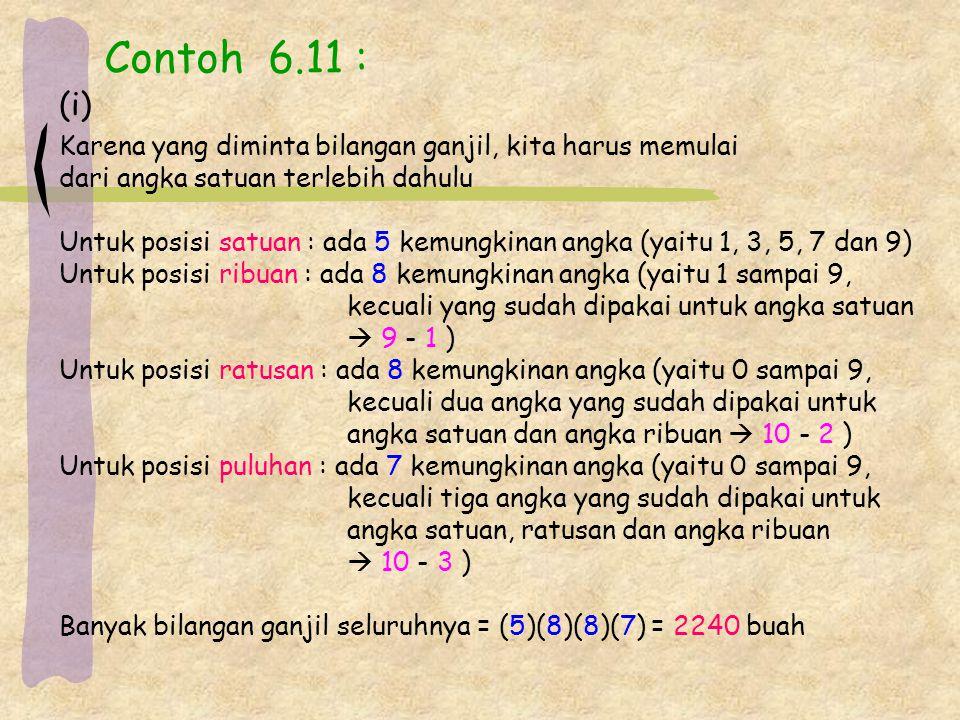 Contoh 6.11 : (i) Karena yang diminta bilangan ganjil, kita harus memulai. dari angka satuan terlebih dahulu.