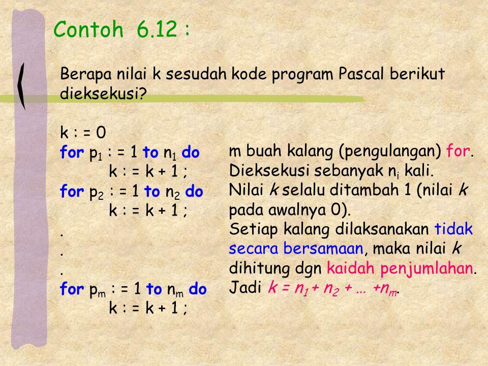 Contoh 6.12 : Berapa nilai k sesudah kode program Pascal berikut