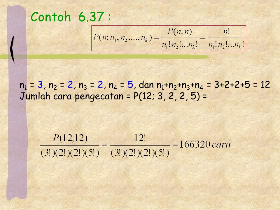 Contoh 6.37 : n1 = 3, n2 = 2, n3 = 2, n4 = 5, dan n1+n2+n3+n4 = 3+2+2+5 = 12.