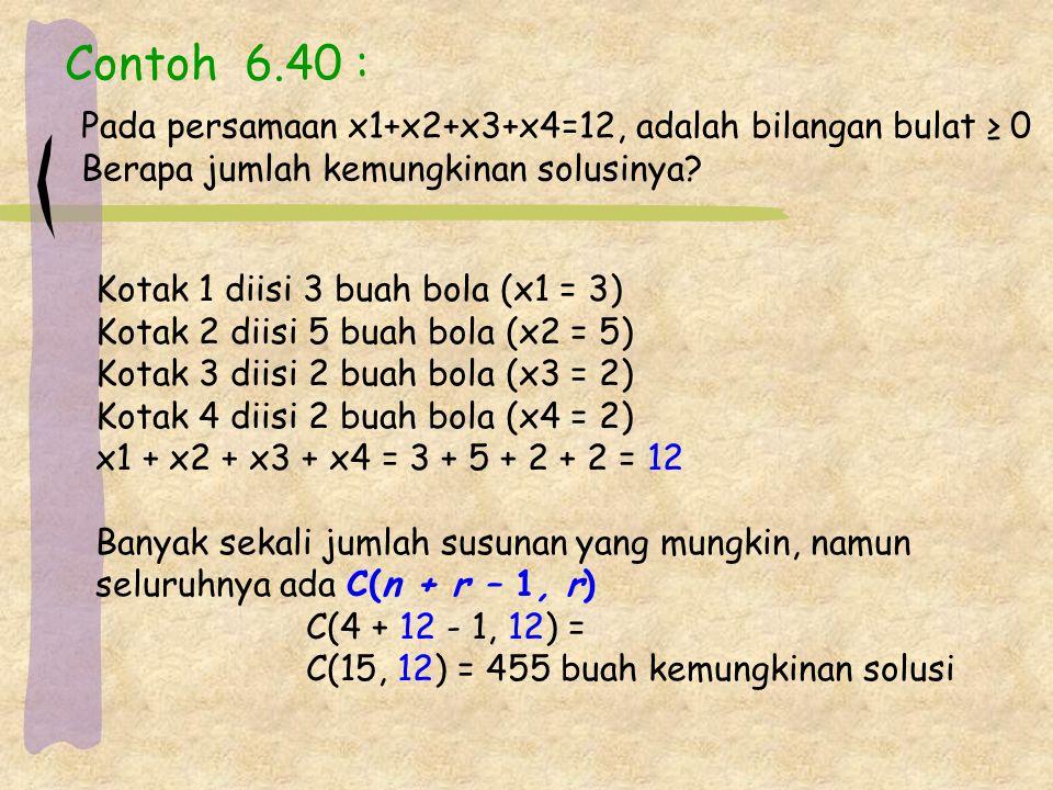 Contoh 6.40 : Pada persamaan x1+x2+x3+x4=12, adalah bilangan bulat ≥ 0
