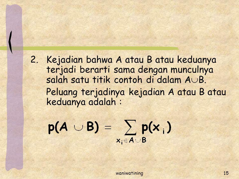 Peluang terjadinya kejadian A atau B atau keduanya adalah :