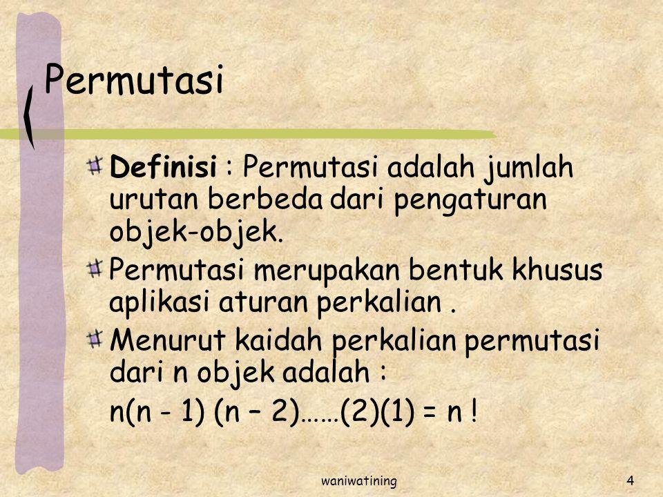 Permutasi Definisi : Permutasi adalah jumlah urutan berbeda dari pengaturan objek-objek.