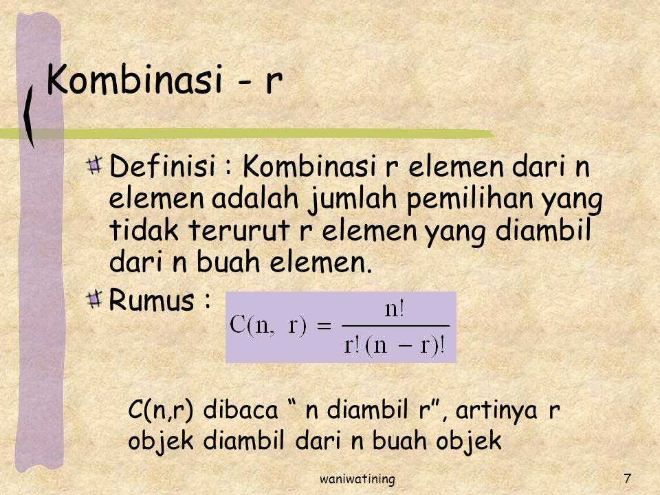 Kombinasi - r Definisi : Kombinasi r elemen dari n elemen adalah jumlah pemilihan yang tidak terurut r elemen yang diambil dari n buah elemen.