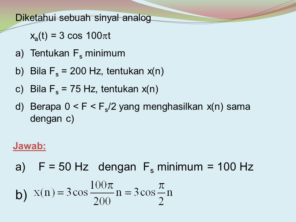b) a) F = 50 Hz dengan Fs minimum = 100 Hz