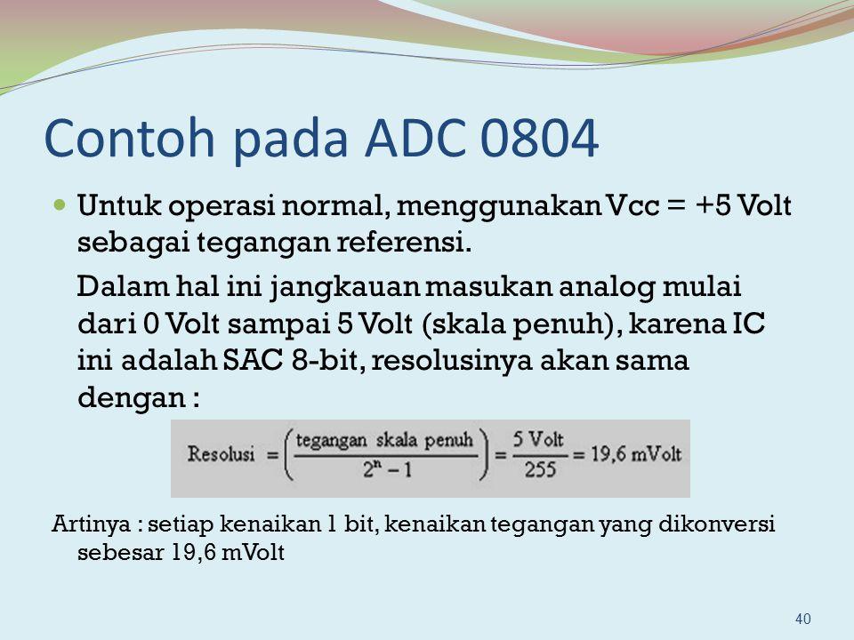 Contoh pada ADC 0804 Untuk operasi normal, menggunakan Vcc = +5 Volt sebagai tegangan referensi.