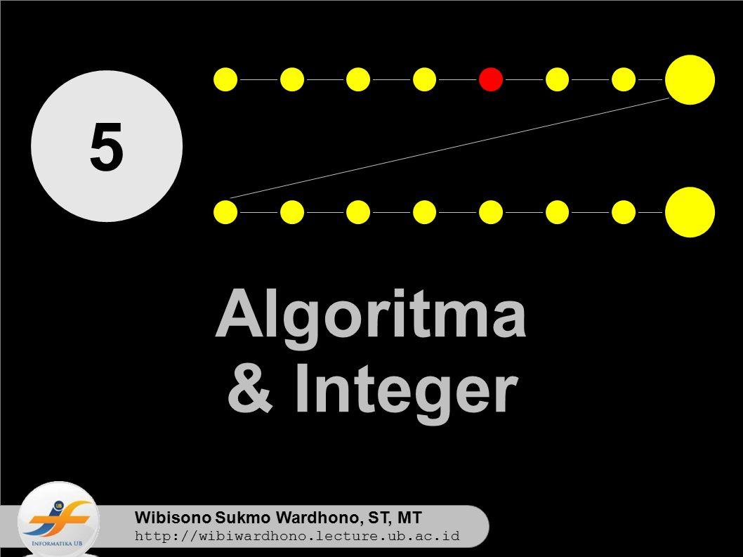 5 Algoritma & Integer Wibisono Sukmo Wardhono, ST, MT