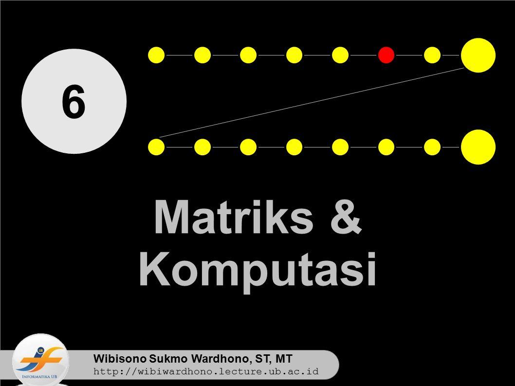 6 Matriks & Komputasi Wibisono Sukmo Wardhono, ST, MT