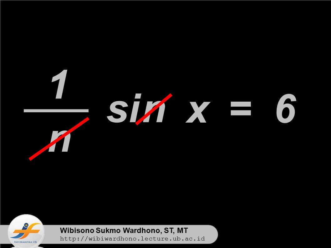 1 si n x = 6 n n Wibisono Sukmo Wardhono, ST, MT