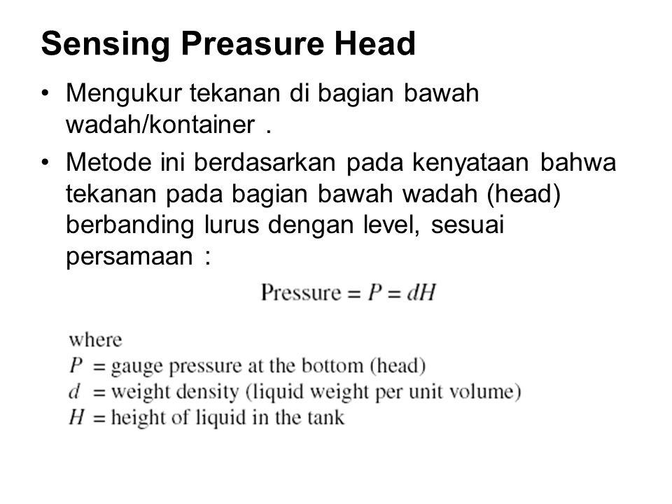 Sensing Preasure Head Mengukur tekanan di bagian bawah wadah/kontainer .