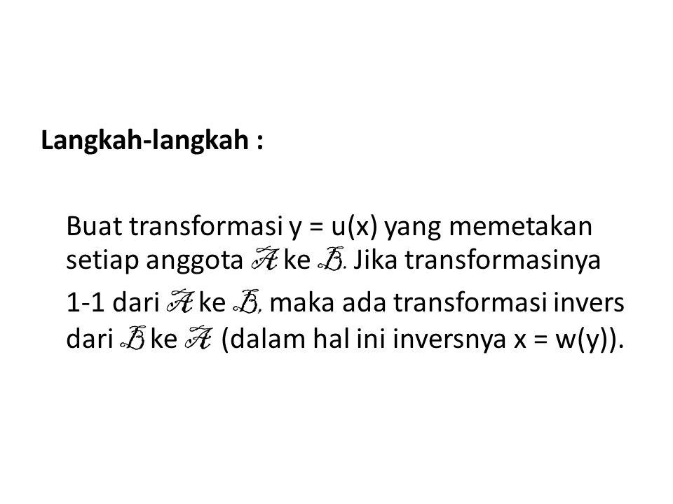 Langkah-langkah : Buat transformasi y = u(x) yang memetakan setiap anggota A ke B. Jika transformasinya.