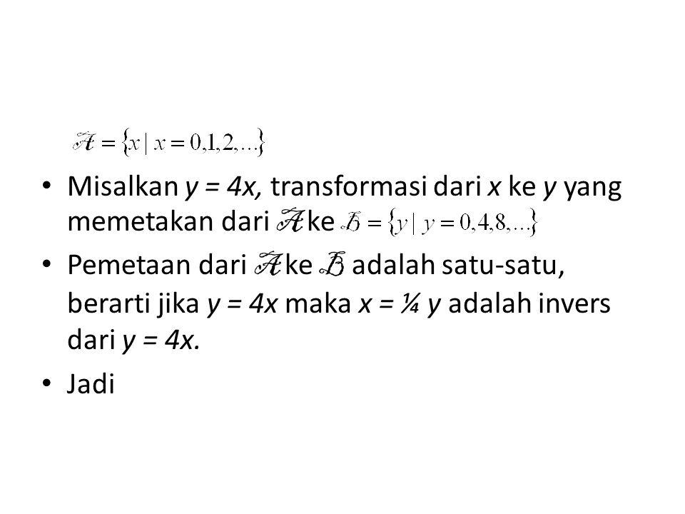 Misalkan y = 4x, transformasi dari x ke y yang memetakan dari A ke