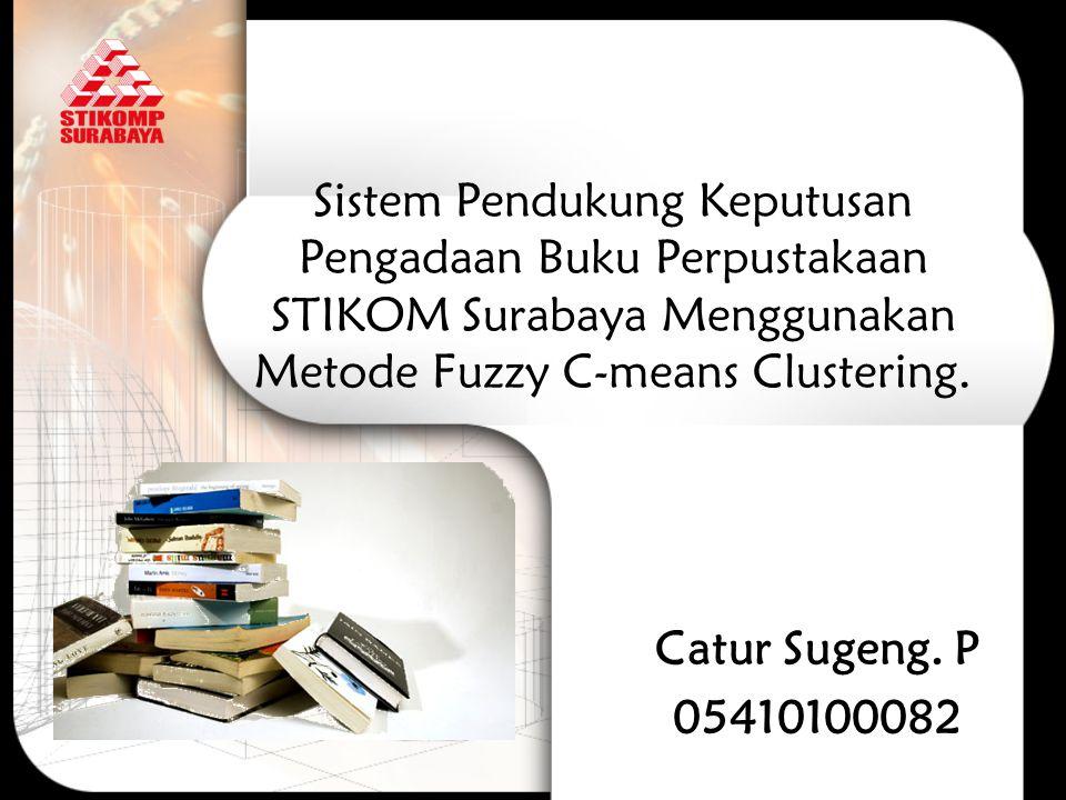 Sistem Pendukung Keputusan Pengadaan Buku Perpustakaan STIKOM Surabaya Menggunakan Metode Fuzzy C-means Clustering.