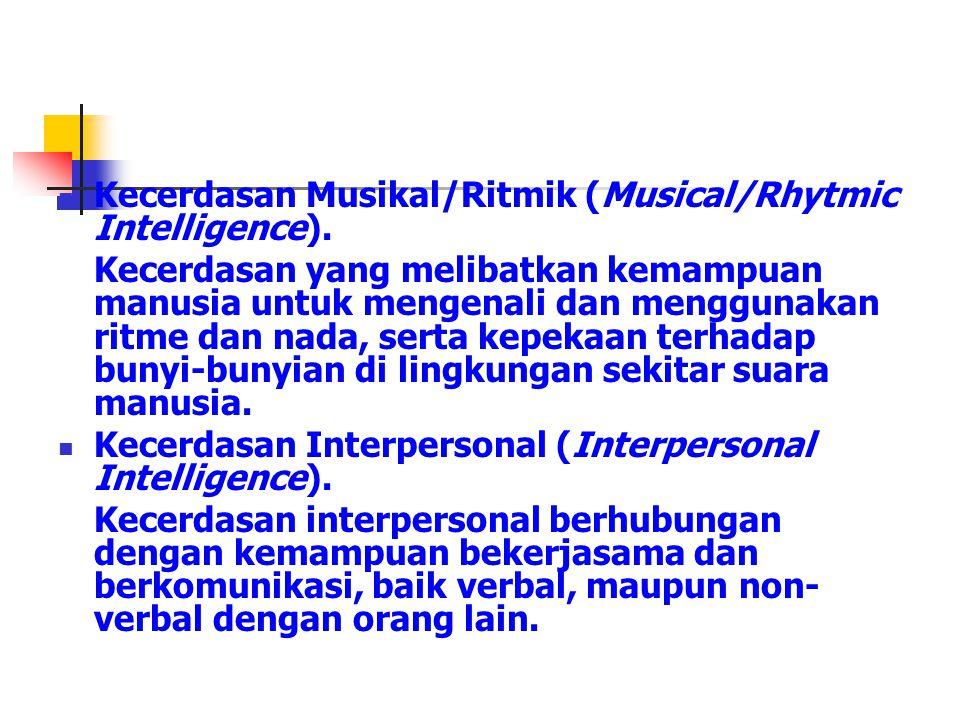 Kecerdasan Musikal/Ritmik (Musical/Rhytmic Intelligence).