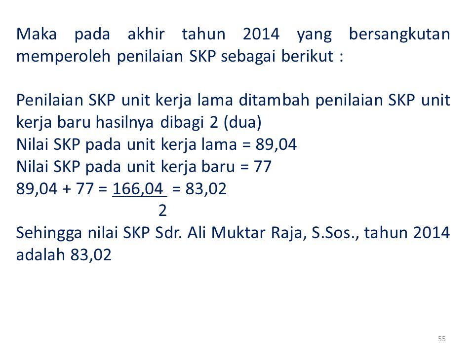 Maka pada akhir tahun 2014 yang bersangkutan memperoleh penilaian SKP sebagai berikut :