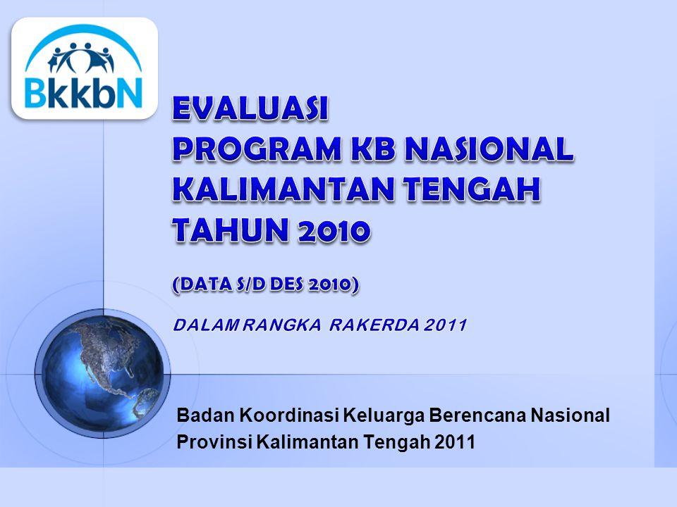 EVALUASI PROGRAM KB NASIONAL KALIMANTAN TENGAH TAHUN 2010 (DATA S/D DES 2010) DALAM RANGKA RAKERDA 2011