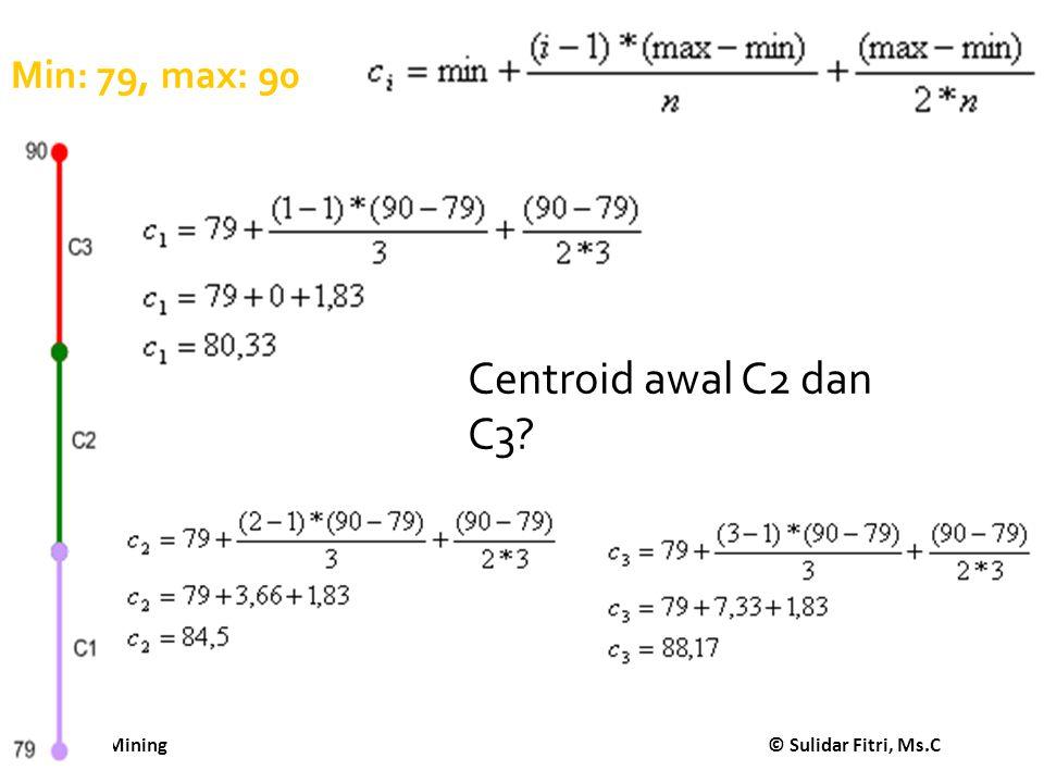 Min: 79, max: 90 Centroid awal C2 dan C3